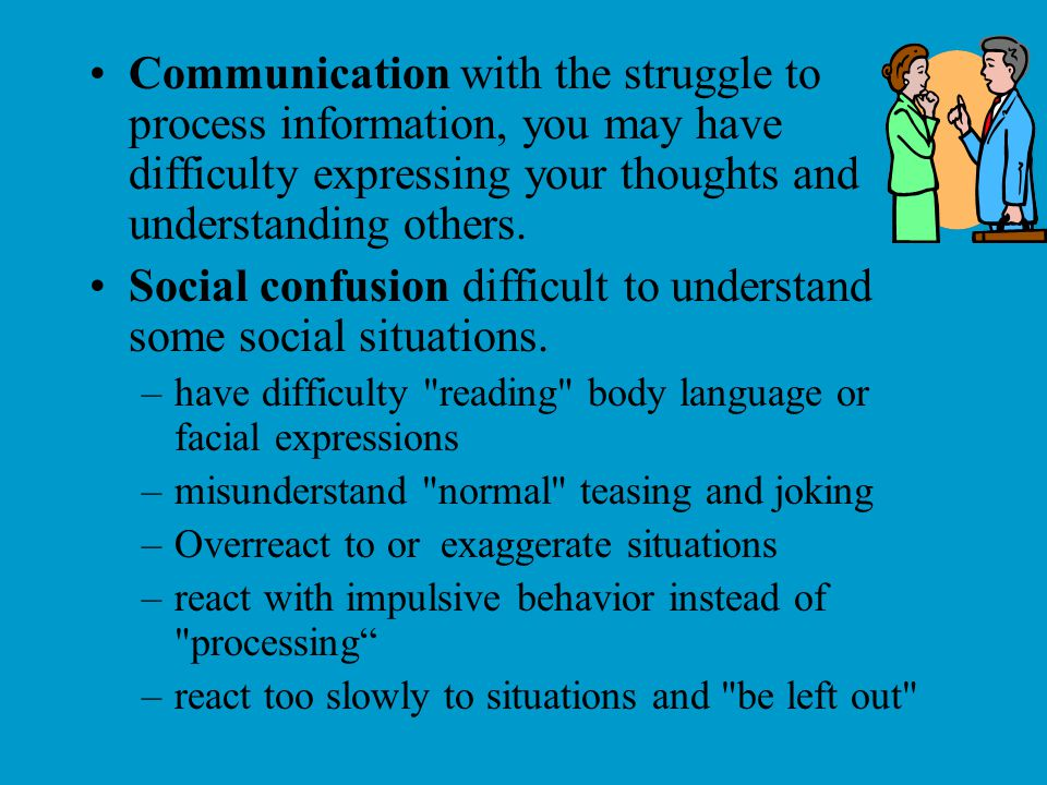 Social confusion difficult to understand some social situations.