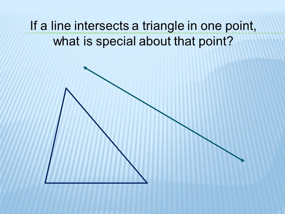If a line intersects a triangle in one point,