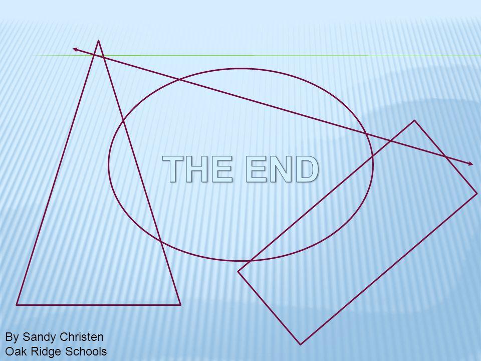 THE END By Sandy Christen Oak Ridge Schools