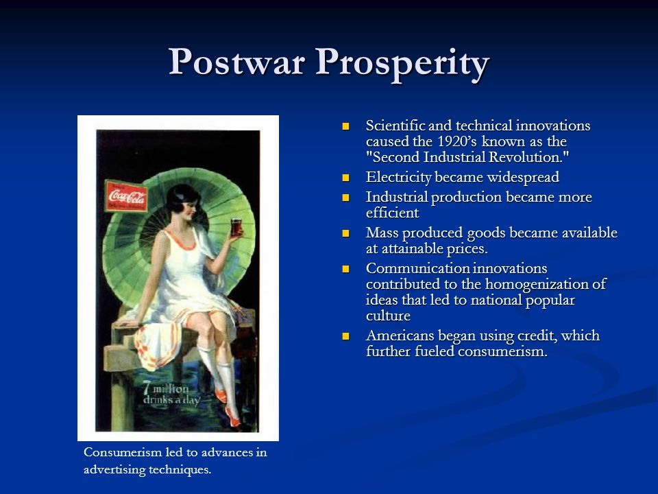 Postwar Prosperity Scientific and technical innovations caused the 1920's known as the Second Industrial Revolution.