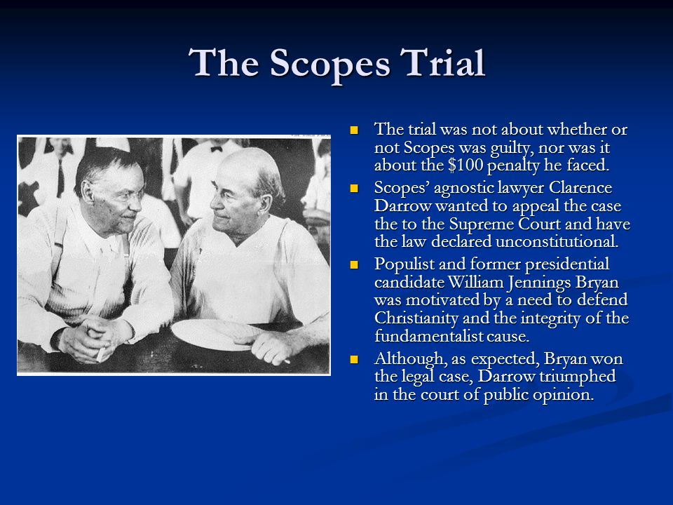 The Scopes Trial The trial was not about whether or not Scopes was guilty, nor was it about the $100 penalty he faced.