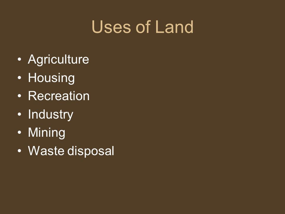 Uses of Land Agriculture Housing Recreation Industry Mining