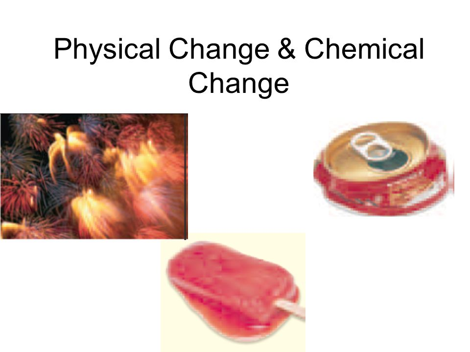 Physical Change & Chemical Change