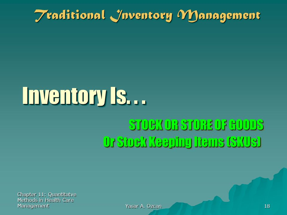 Inventory Is. . . Traditional Inventory Management