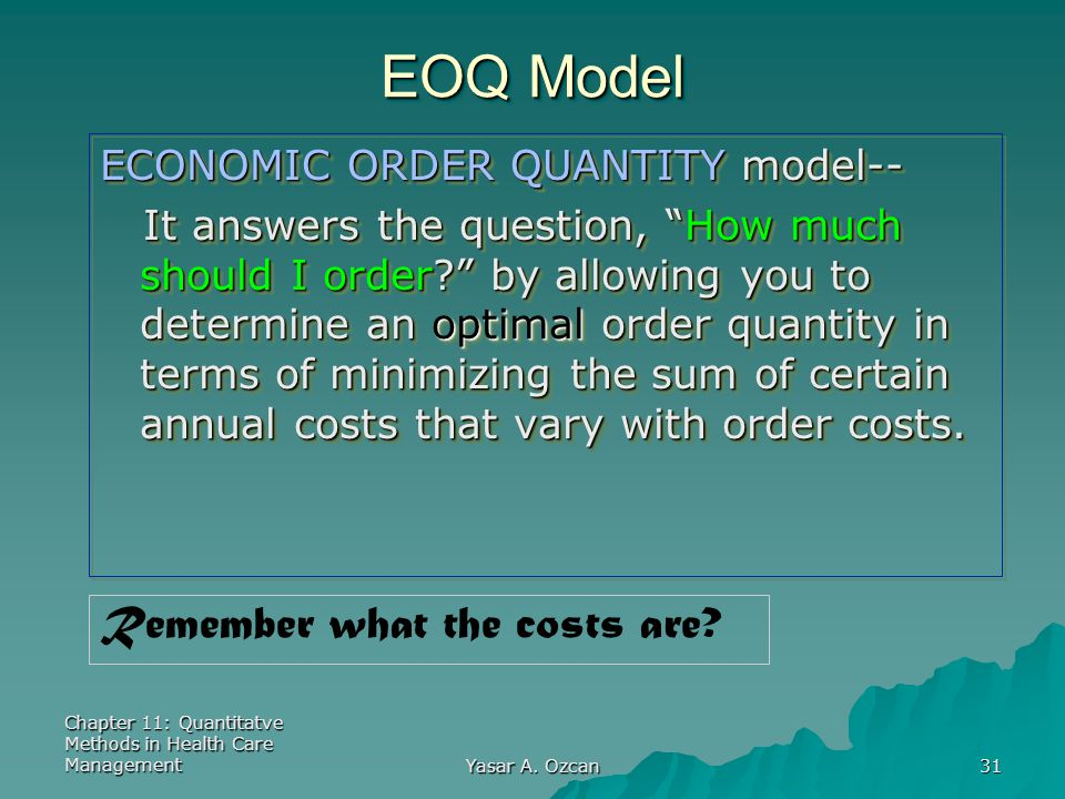 EOQ Model Remember what the costs are ECONOMIC ORDER QUANTITY model--