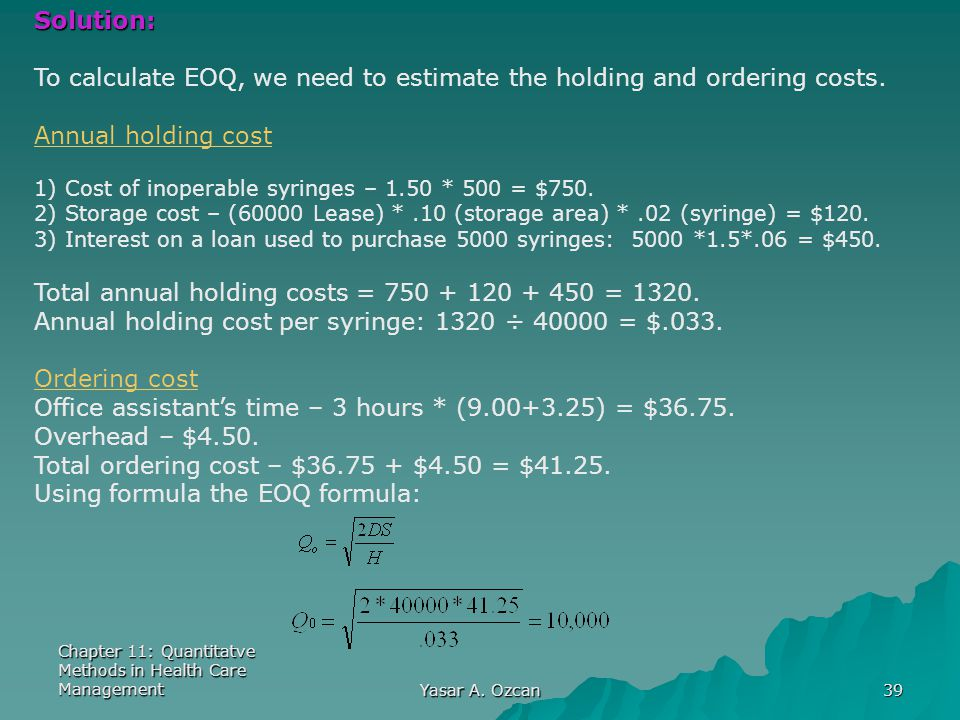 To calculate EOQ, we need to estimate the holding and ordering costs.
