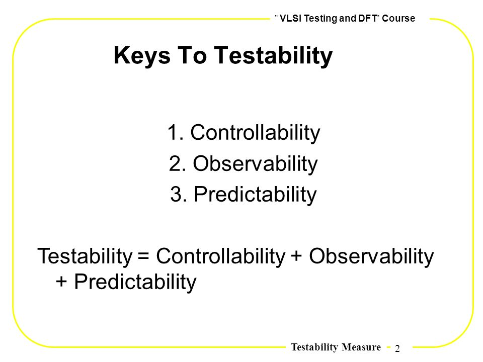 Keys To Testability 1. Controllability 2. Observability