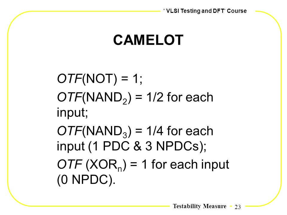 CAMELOT OTF(NOT) = 1; OTF(NAND2) = 1/2 for each input;