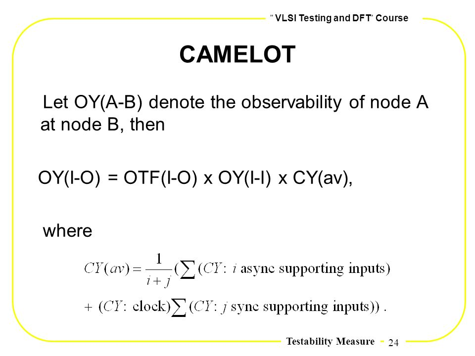 CAMELOT Let OY(A-B) denote the observability of node A at node B, then