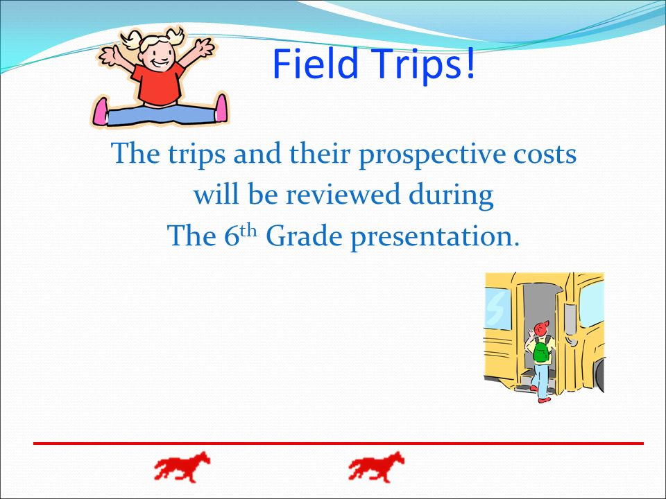 Field Trips! The trips and their prospective costs