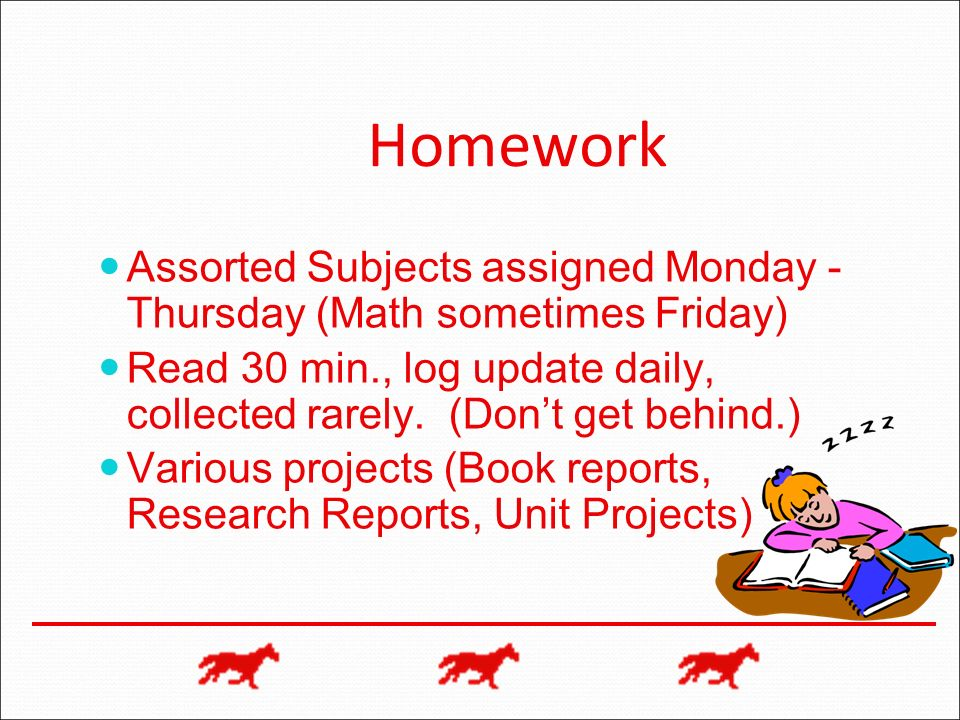 Homework Assorted Subjects assigned Monday - Thursday (Math sometimes Friday)