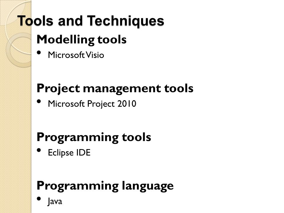 Tools and Techniques Modelling tools Project management tools