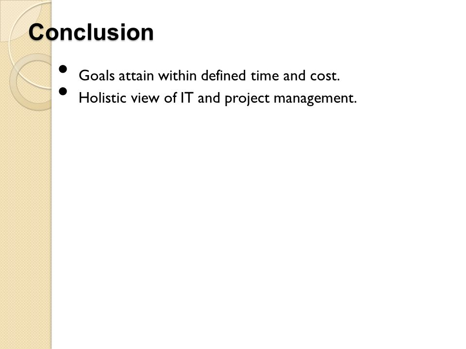 Conclusion Goals attain within defined time and cost.
