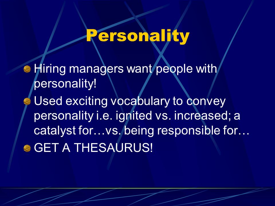 Personality Hiring managers want people with personality!