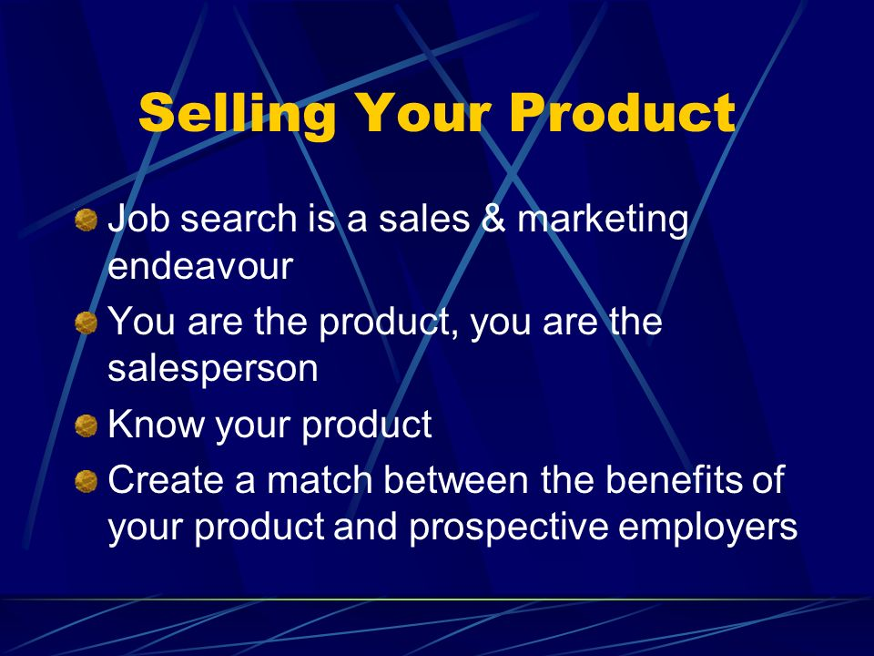 Selling Your Product Job search is a sales & marketing endeavour