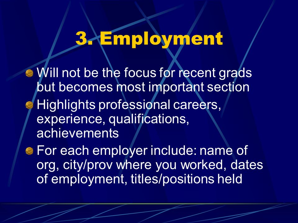 3. EmploymentWill not be the focus for recent grads but becomes most important section.
