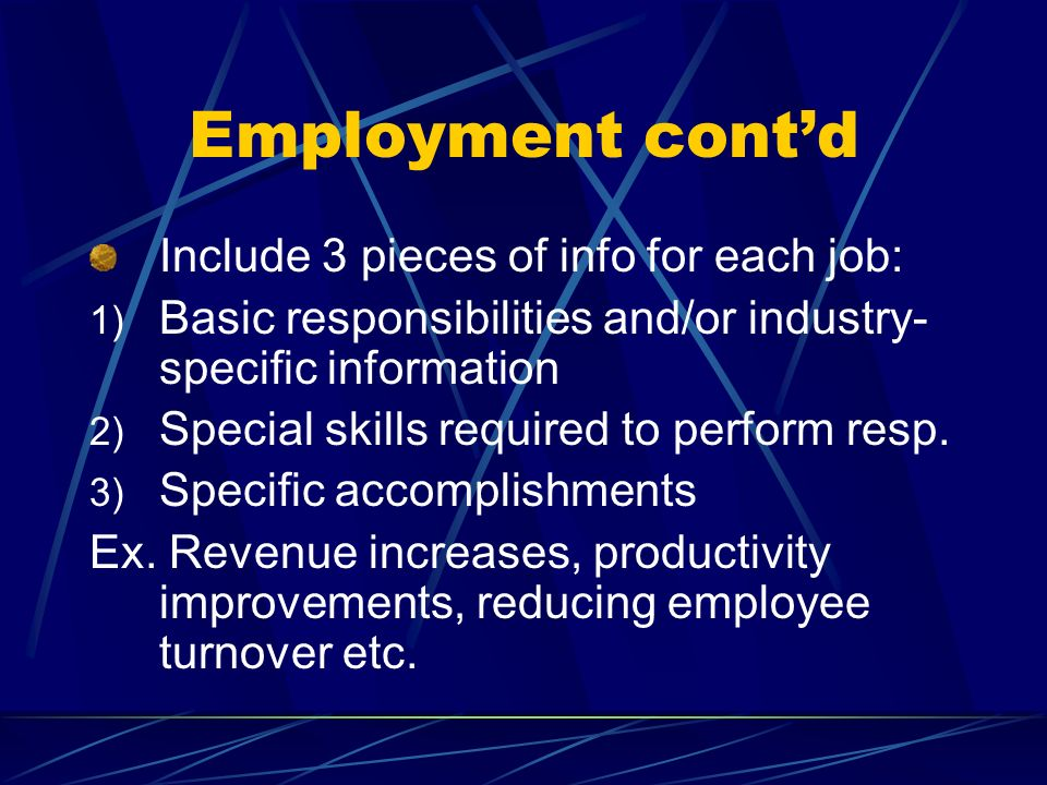 Employment cont'd Include 3 pieces of info for each job: