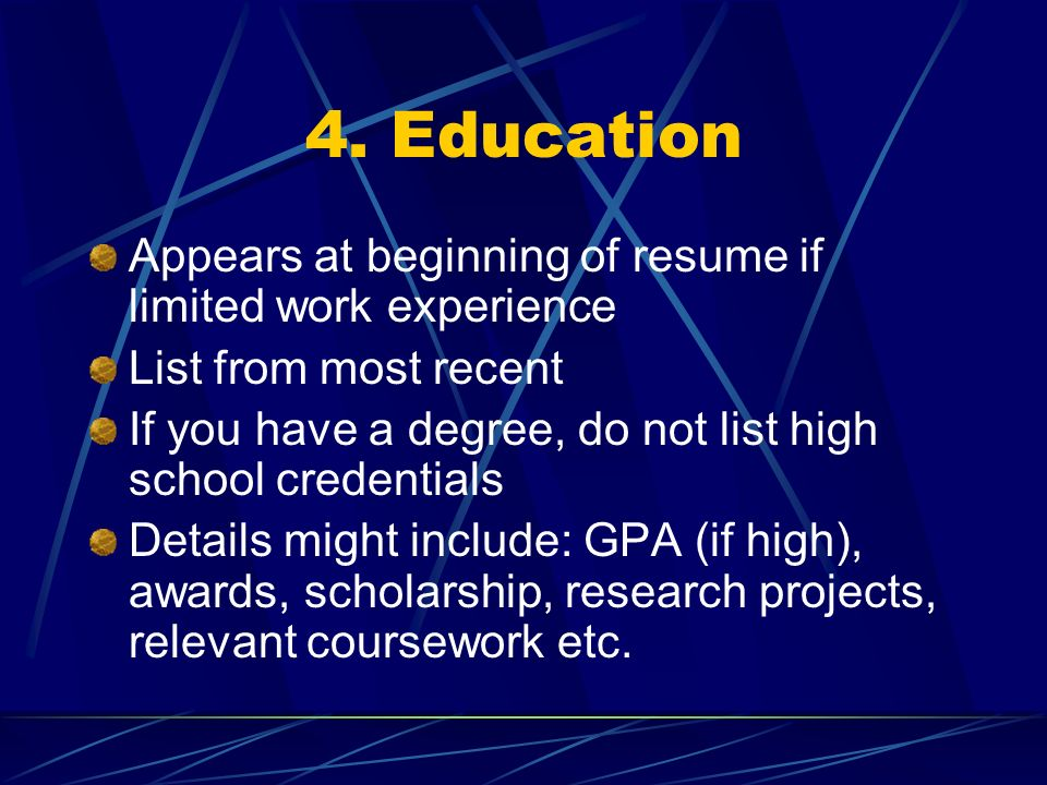 4. Education Appears at beginning of resume if limited work experience