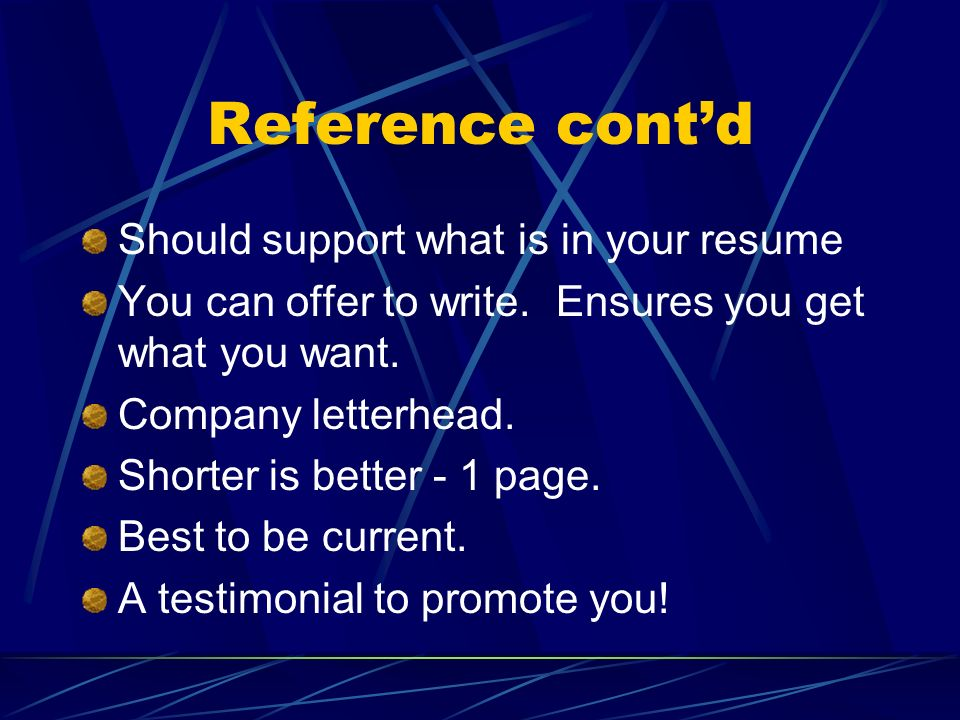 Reference cont'd Should support what is in your resume