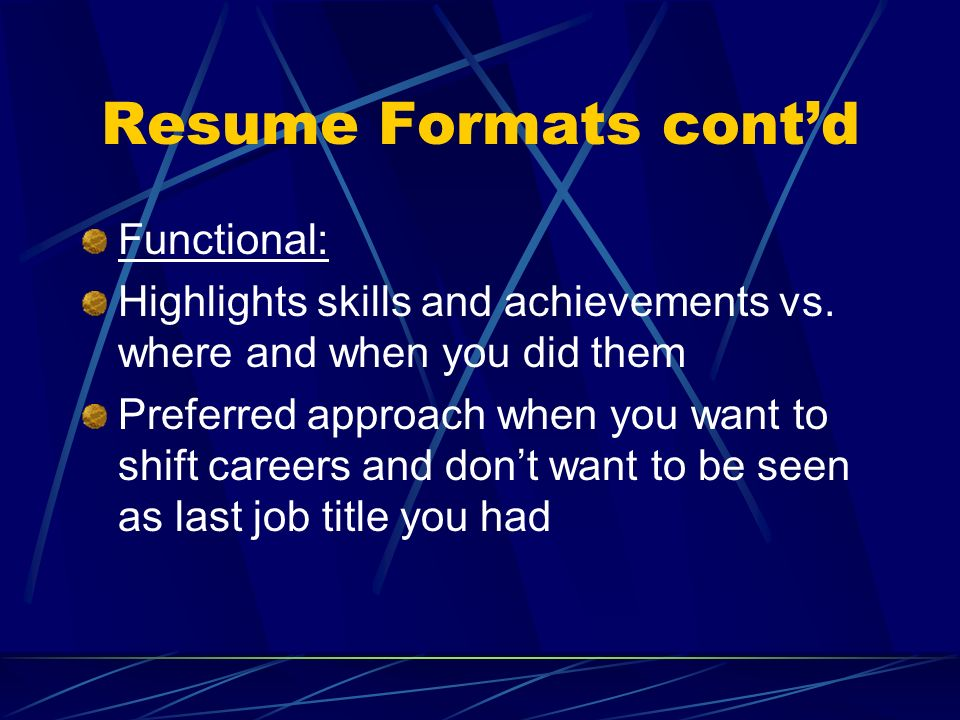 Resume Formats cont'd Functional: