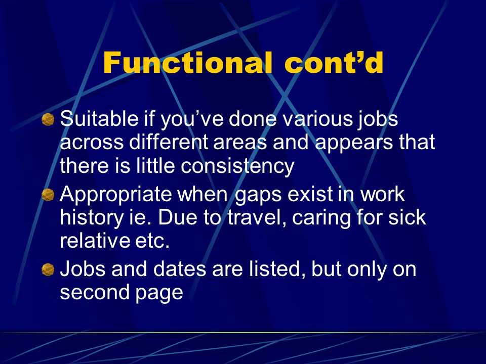 Functional cont'd Suitable if you've done various jobs across different areas and appears that there is little consistency.