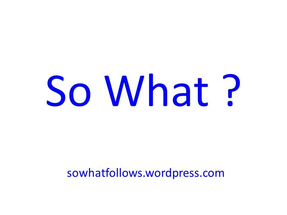 So What sowhatfollows.wordpress.com