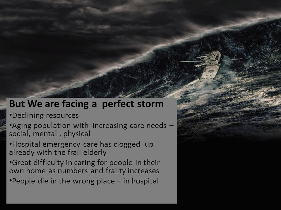 But We are facing a perfect storm