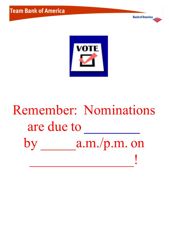Remember: Nominations are due to ________ by _____a. m. /p. m