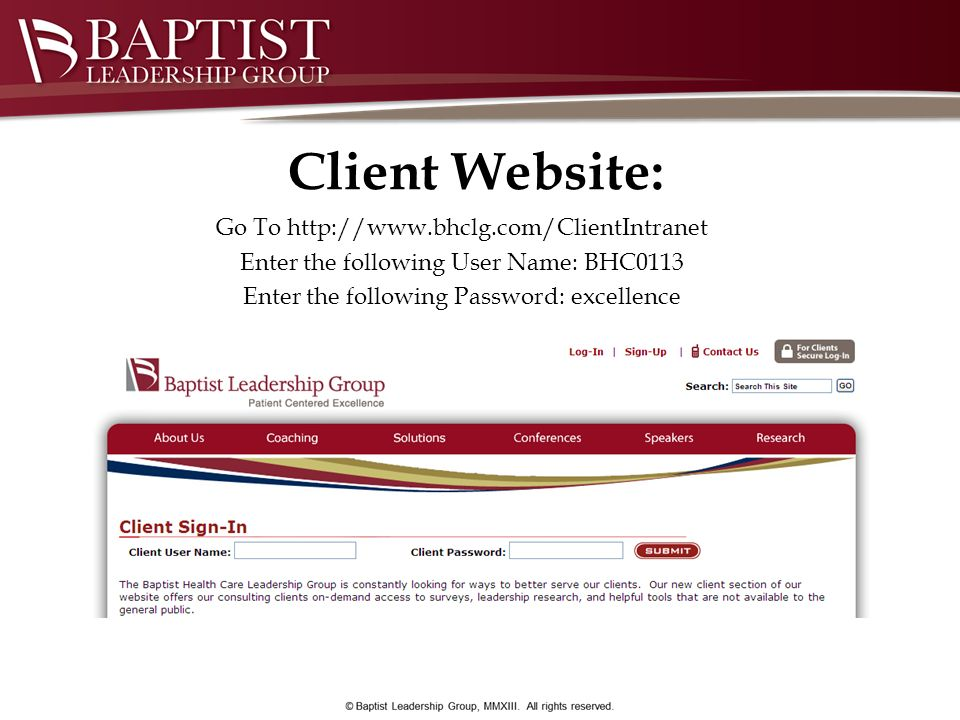 Client Website: Go To http://www.bhclg.com/ClientIntranet Enter the following User Name: BHC0113 Enter the following Password: excellence