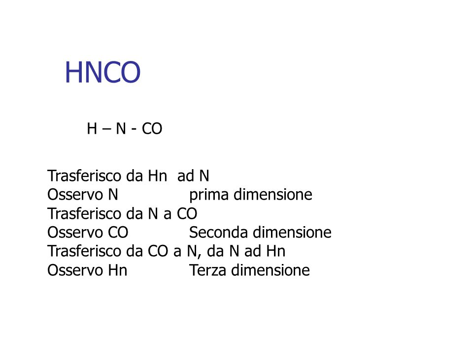 HNCO H – N - CO Trasferisco da Hn ad N Osservo N prima dimensione