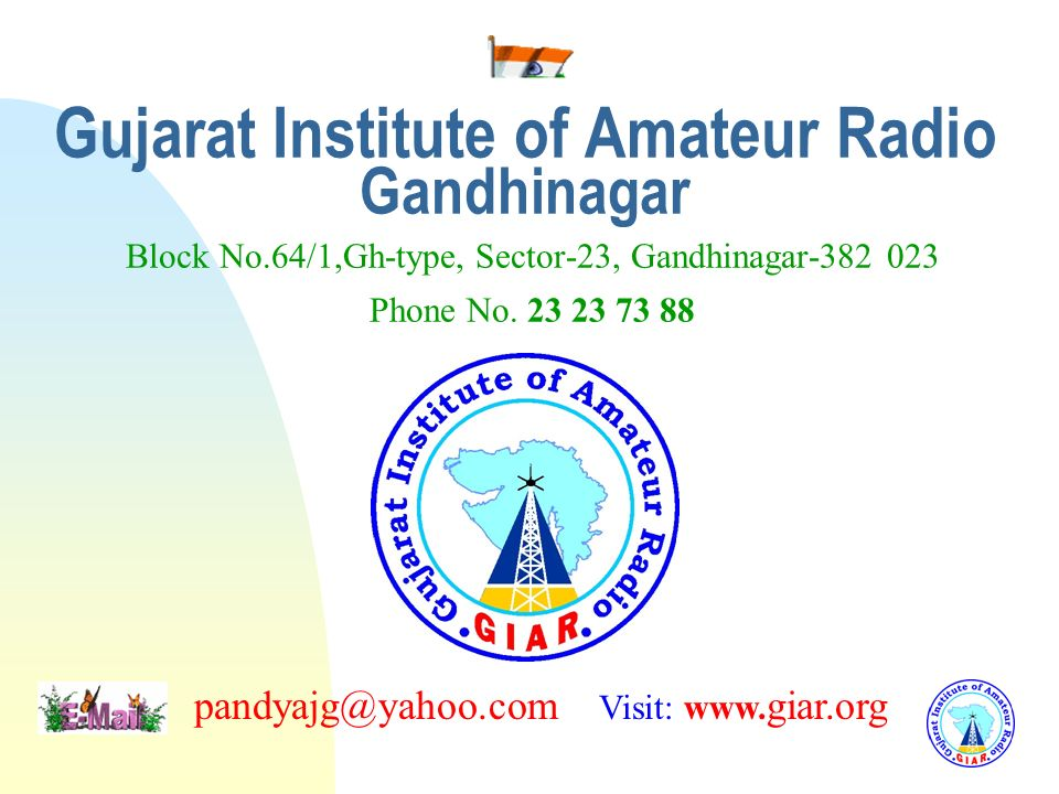 3/25/2017 Gujarat Institute of Amateur Radio Gandhinagar Block No.64/1,Gh-type, Sector-23, Gandhinagar-382 023 Phone No. 23 23 73 88.