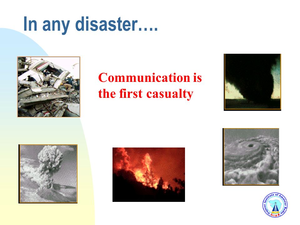 3/25/2017 In any disaster…. Communication is the first casualty