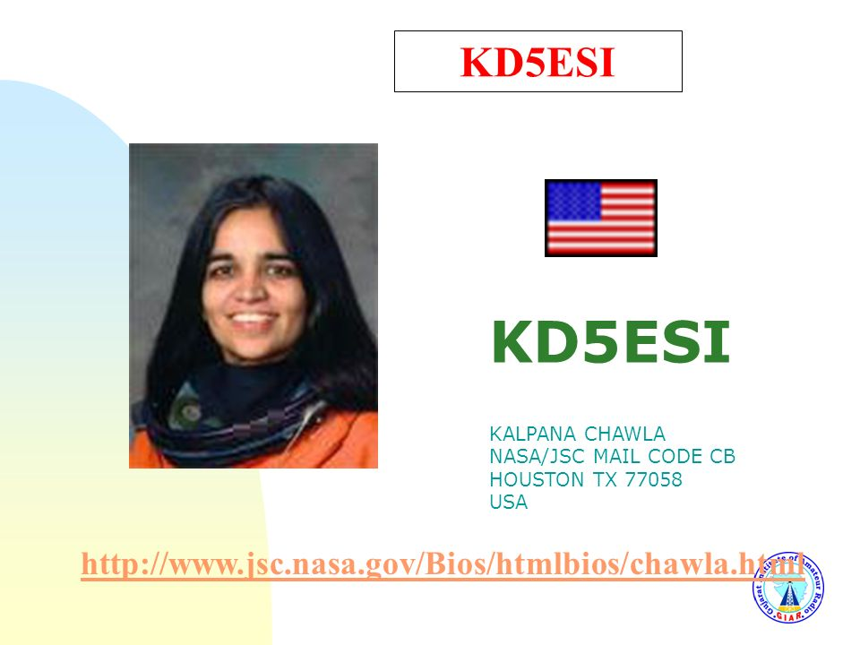 KD5ESI KALPANA CHAWLA NASA/JSC MAIL CODE CB HOUSTON TX 77058 USA
