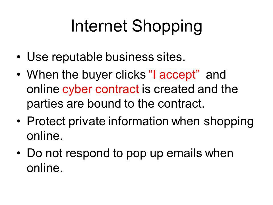 Internet Shopping Use reputable business sites.