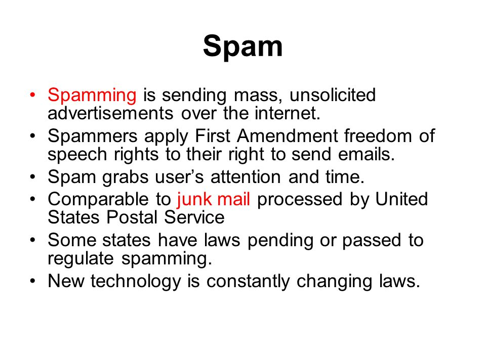 Spam Spamming is sending mass, unsolicited advertisements over the internet.