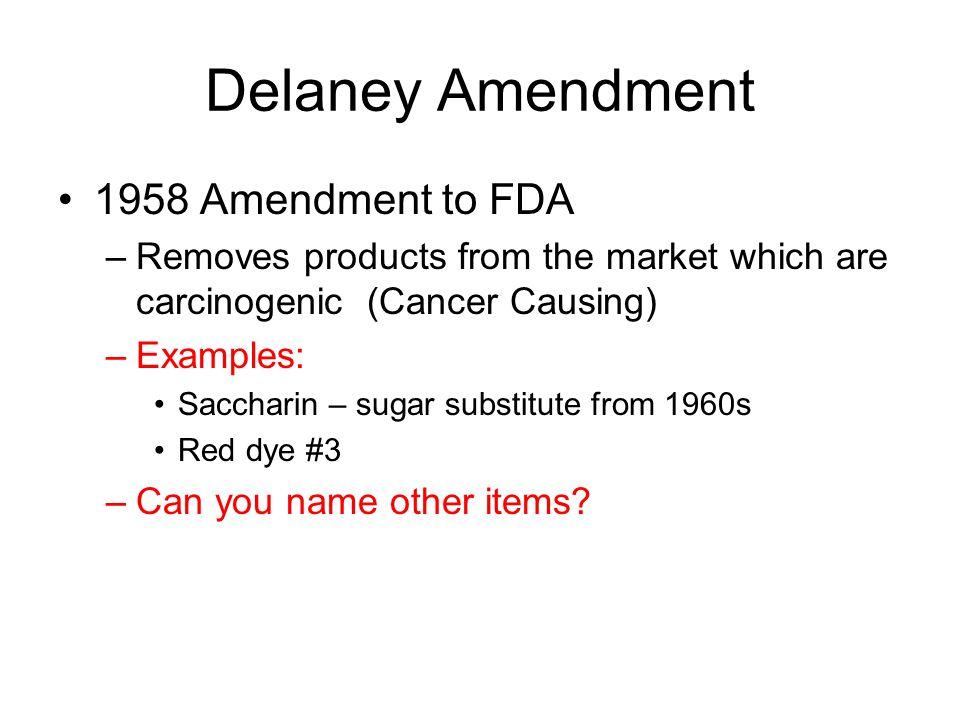 Delaney Amendment 1958 Amendment to FDA