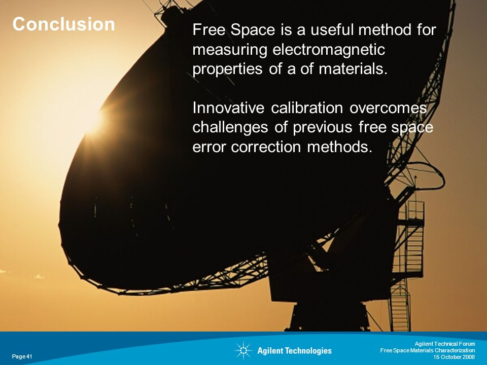 Conclusion Free Space is a useful method for measuring electromagnetic properties of a of materials.