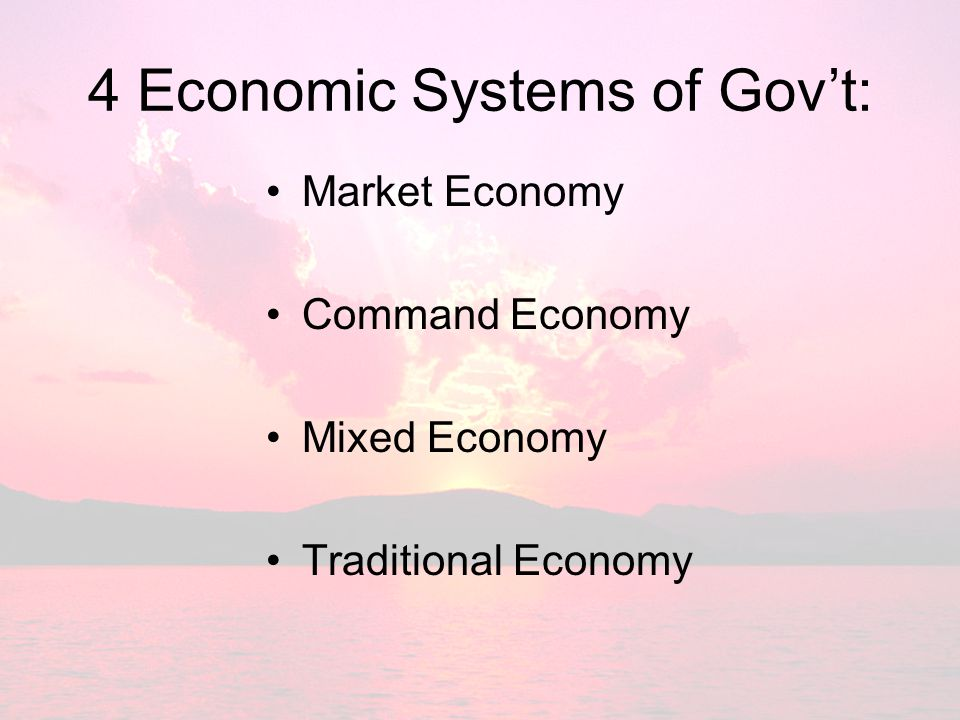 4 Economic Systems of Gov't:
