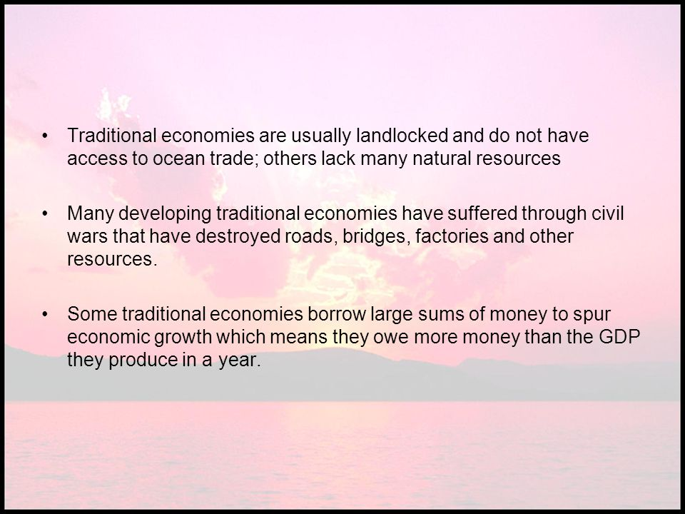Traditional economies are usually landlocked and do not have access to ocean trade; others lack many natural resources