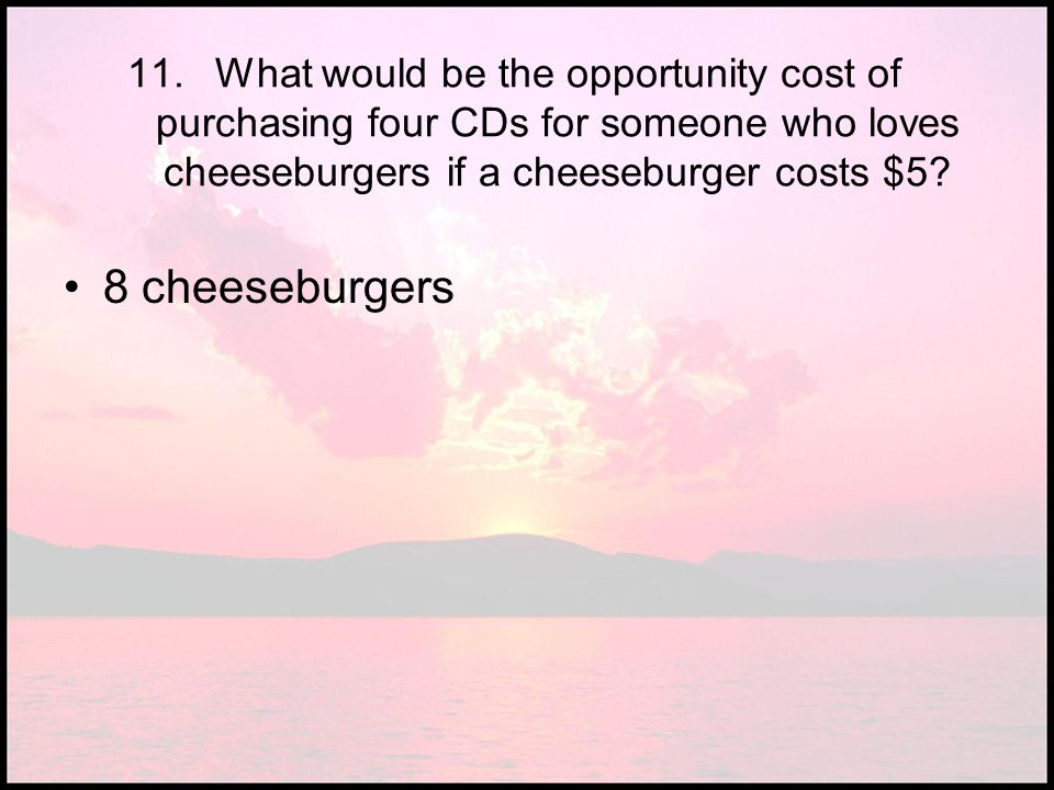 What would be the opportunity cost of purchasing four CDs for someone who loves cheeseburgers if a cheeseburger costs $5