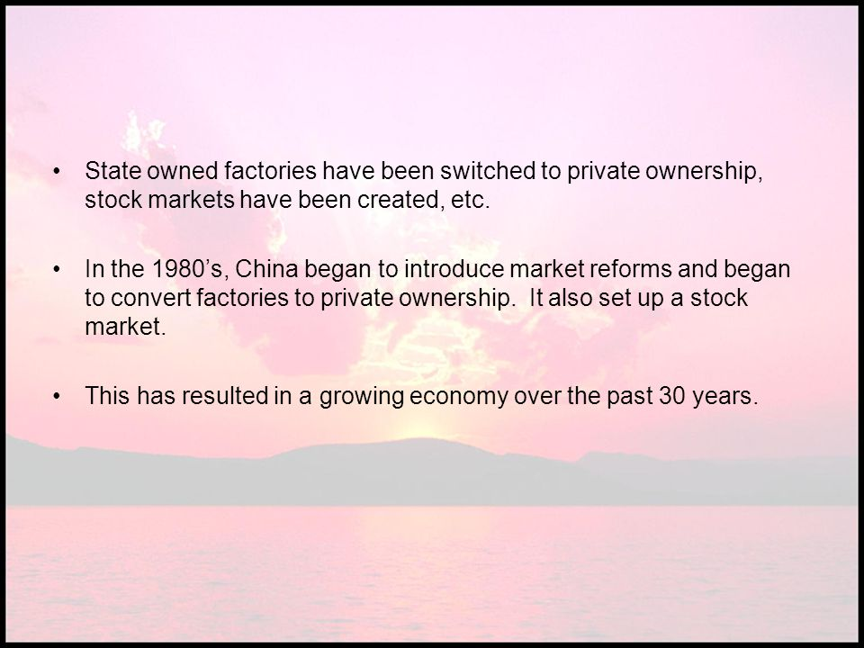 State owned factories have been switched to private ownership, stock markets have been created, etc.