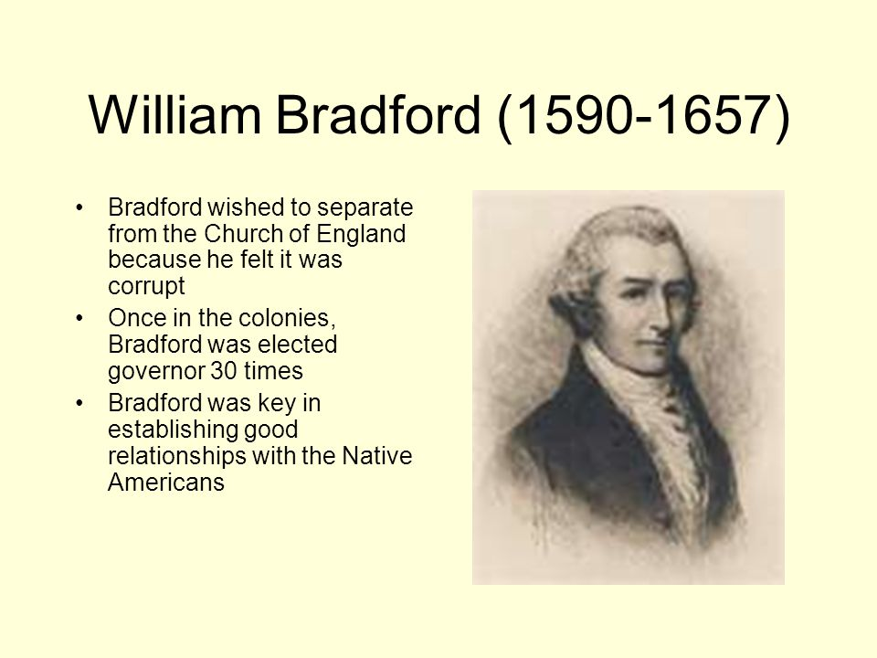 William Bradford (1590-1657) Bradford wished to separate from the Church of England because he felt it was corrupt.