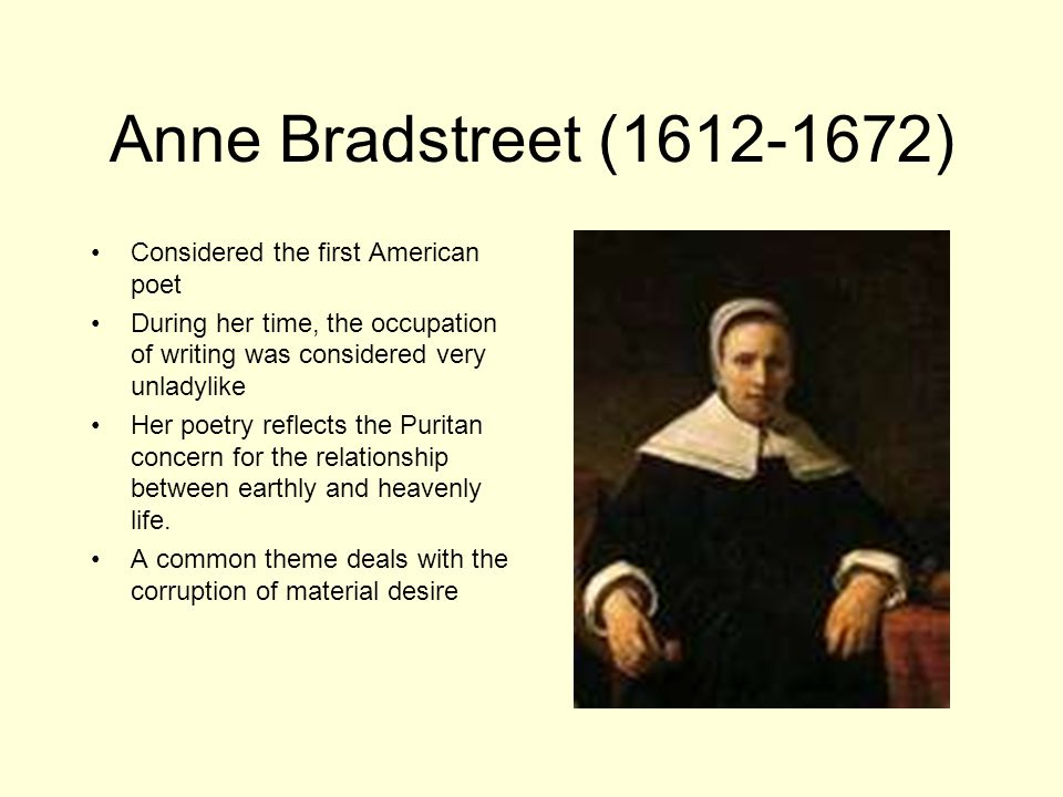 Anne Bradstreet (1612-1672) Considered the first American poet