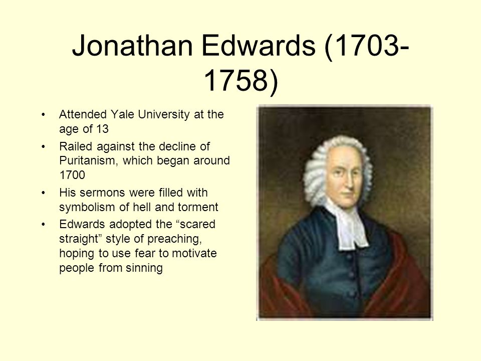 Jonathan Edwards (1703-1758) Attended Yale University at the age of 13