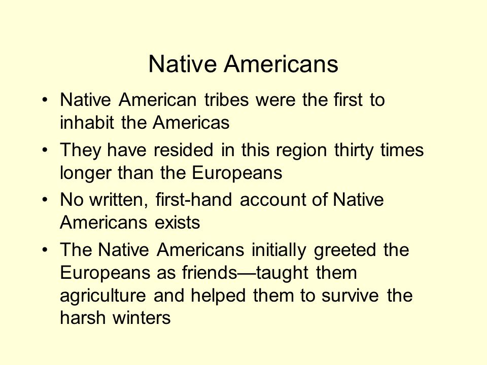 Native Americans Native American tribes were the first to inhabit the Americas.