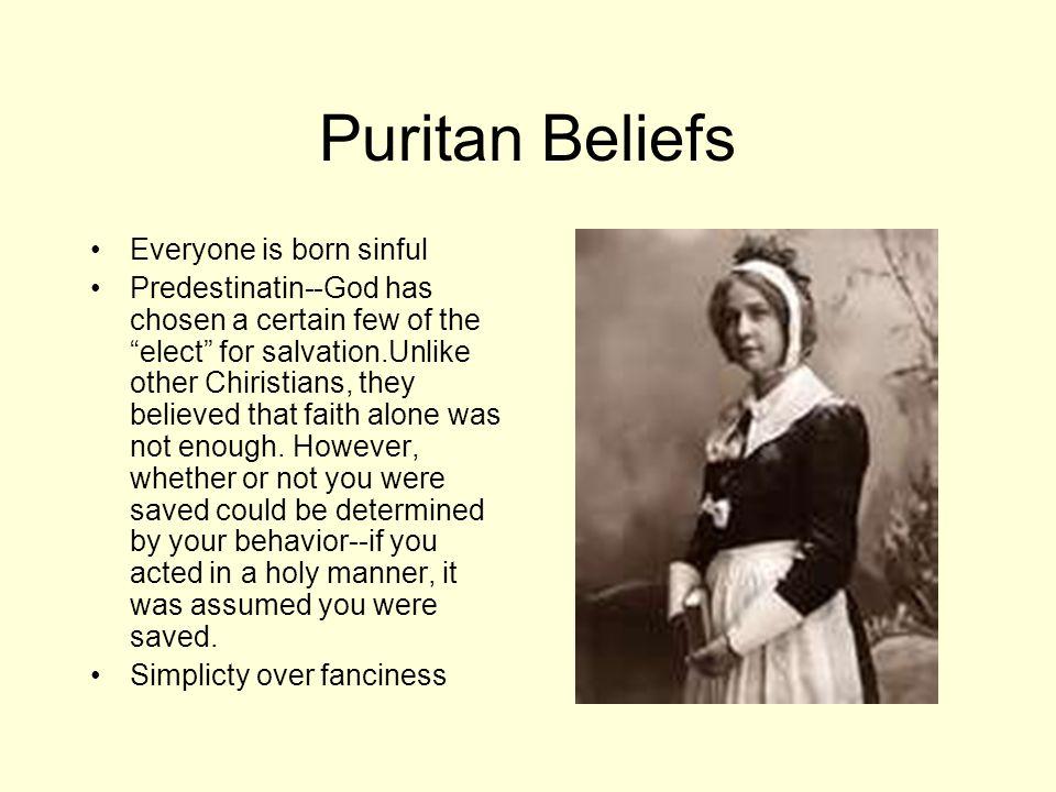 Puritan Beliefs Everyone is born sinful
