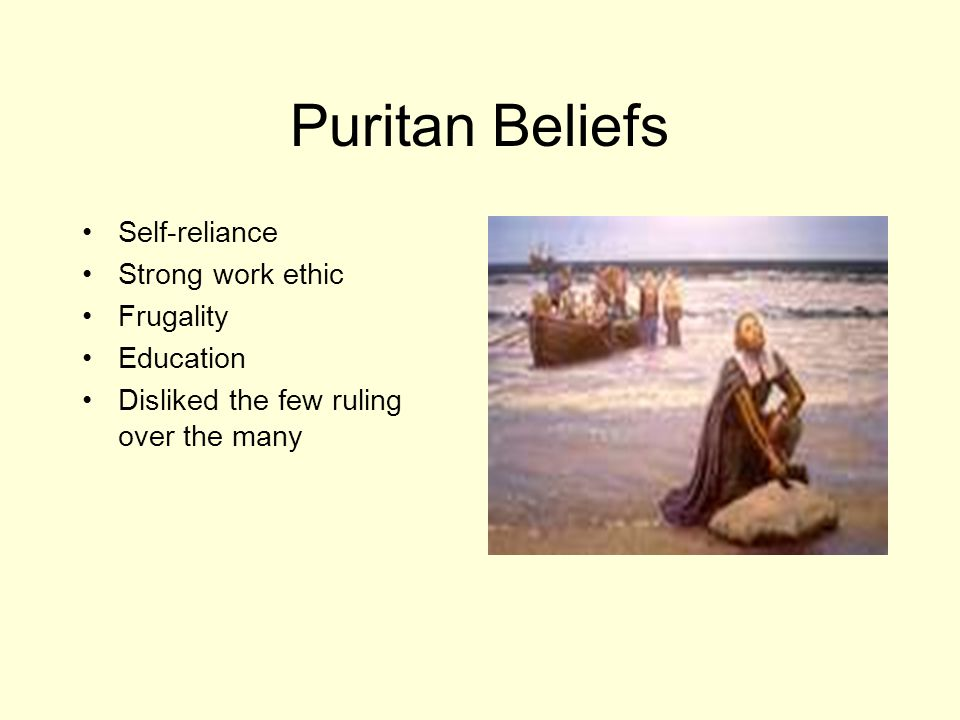 Puritan Beliefs Self-reliance Strong work ethic Frugality Education