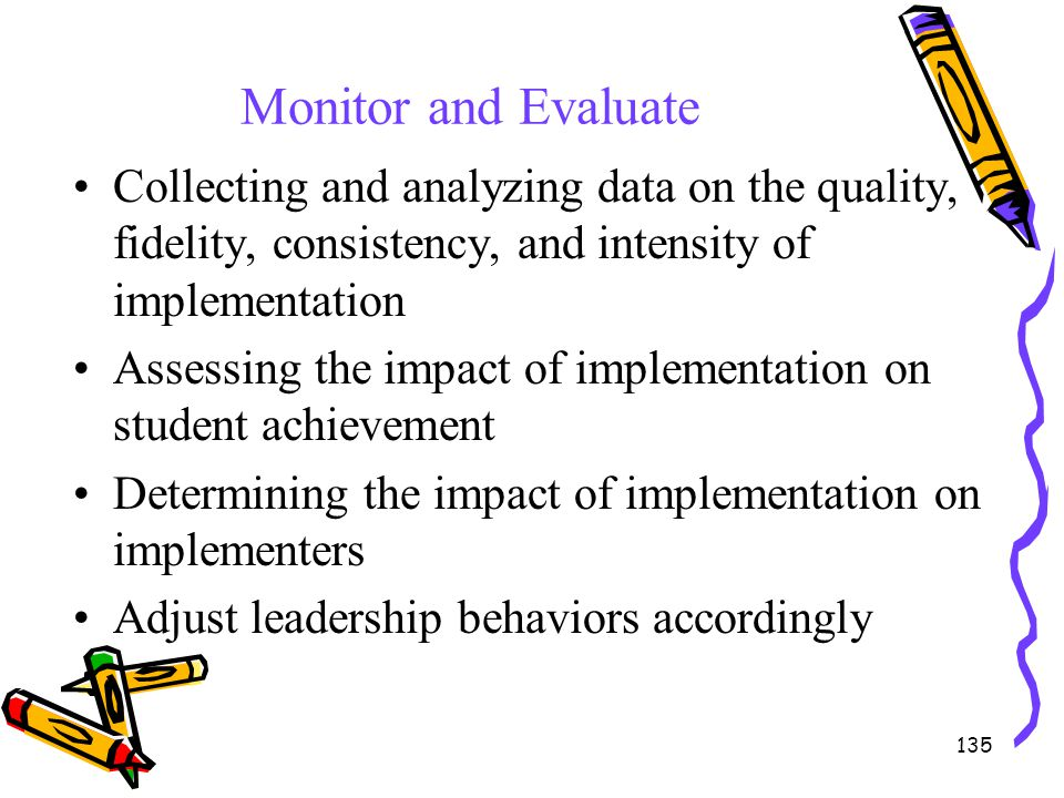 Monitor and Evaluate Collecting and analyzing data on the quality, fidelity, consistency, and intensity of implementation.