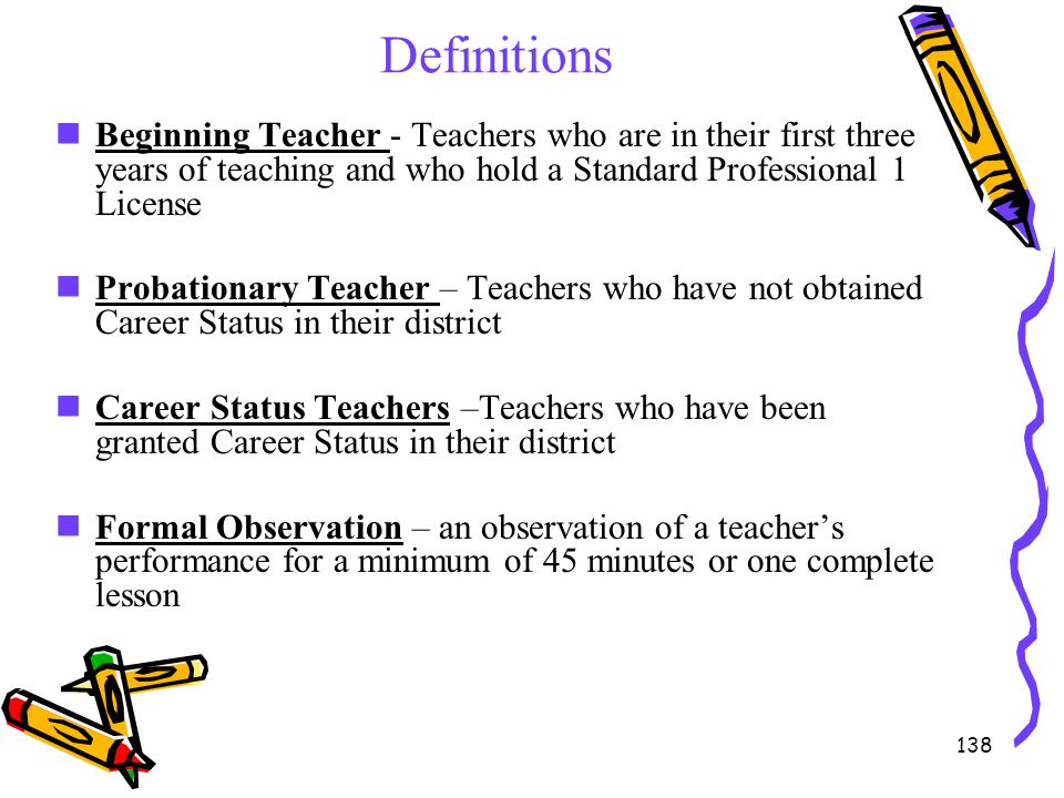 Definitions Beginning Teacher - Teachers who are in their first three years of teaching and who hold a Standard Professional 1 License.
