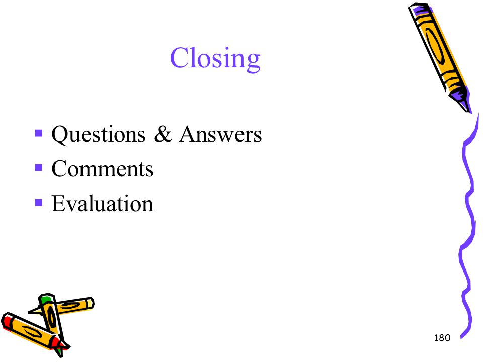 Closing Questions & Answers Comments Evaluation